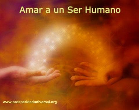 LA PRESENCIA DEL AMOR - AMAR A UN SER HUMANO - PROSPERIDAD UNIVERSAL