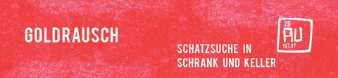 Goldrausch - Schatzsuche in Schrank und Keller