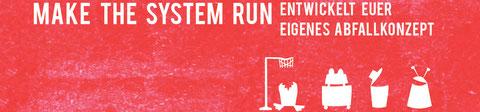 Make the system run - entwickelt euer eigenes Abfallkonzept