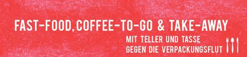 Fast-Food, Coffee-to-go & Take-Away - mit Teller und Tasse gegen die Verpackungsflut