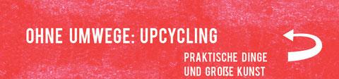 Ohne Umwege: Upcycling
