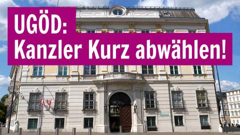 UGÖD: Kanzler Kurz abwählen!