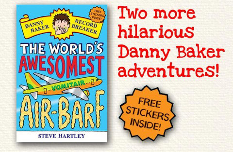 The World's Awesomest Air-Barf by Steve Hartley: Two more hilarious Danny Baker adventures (free stickers inside)