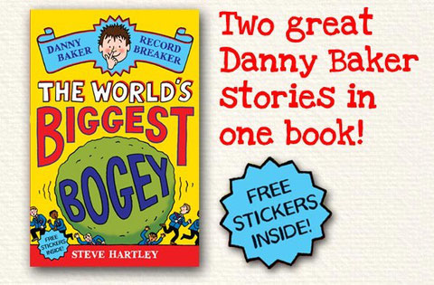 The World's Biggest Bogey by Steve Hartley: two great Danny Baker stories in one book! Free stickers inside!