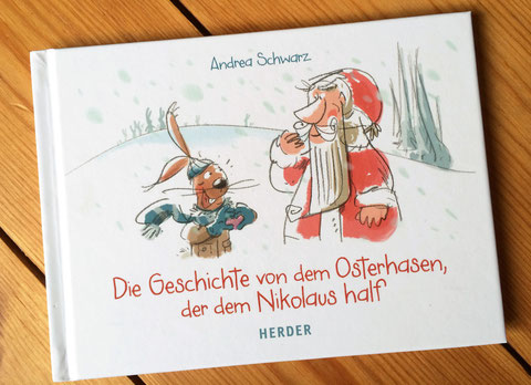 Die Geschichte von dem Osterhasen, der dem Nikolaus half | Von Andrea Schwarz, illustriert von Michael Mantel | 2015 erschienen im Herder Verlag