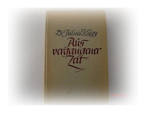 Dr. Julius Kugy - Aus vergangener Zeit - 1943 - Kugys letztes Werk - postum erschienen