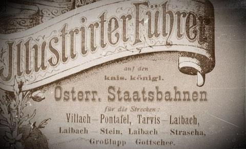 Illustrierter Führer aud den kais. königl. Österr. Staatsbahnen für die Strecke: Villach - Pontafel, Tarvis - Laibach