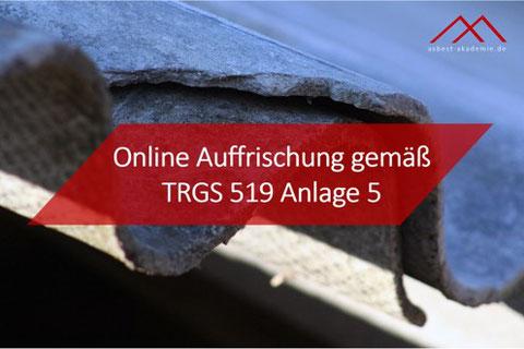TRGS 519 Anlage 5 - Auffrischung TRGS 519 Fortbildung Asbest
