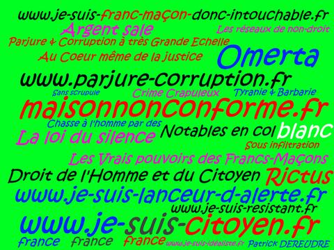 Je suis Franc-Maçon donc INTOUCHABLE... JE SUIS UN LANCEUR D'ARLERTE : voir site www.maisonnonconforme.fr de Patrick DEREUDRE