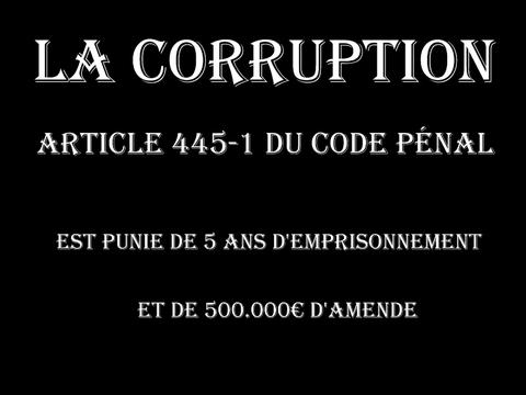 LA CORRUTION Cinq Ans d'emprisonnement et de 500.000€ d'amende  voir site www.maisonnonconforme.fr