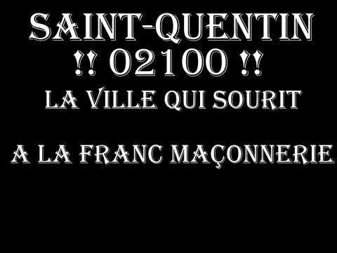 SAINT-QUENTIN LA VILLE QUI SOURIT A LA FRANC MACONNERIE   voir site www.maisonnonconforme.fr