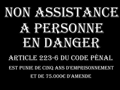 NON ASSISTANCE A PERSONNE EN DANGER est Punie de Cinq ans d'Emprisonnement et de 75.000€ d'Amende  voir site www.maisonnonconforme.fr