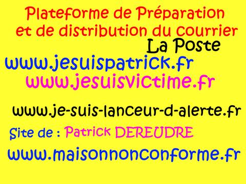 JE SUIS UN LANCEUR D'ARLERTE : LA POSTE (Palteforme de Préparation et de Distribution du Courrier)  voir site www.maisonnonconforme.fr de Patrick DEREUDRE