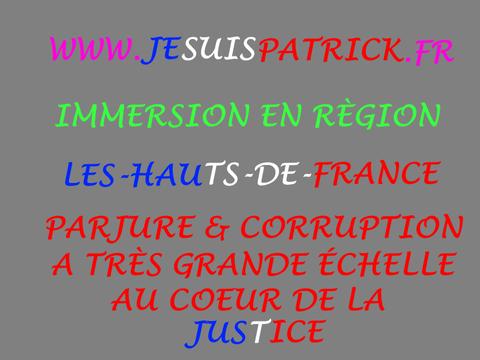 PARJURE & CORRUPTION À  TRÈS GRANDE ÉCHELLE AU CŒUR DE LA JUSTICE wwwjesuispatrick.fr Site de Patrick DEREUDRE