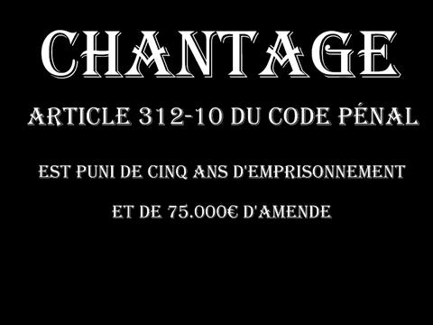 CHANTAGE Cinq ans d'emprisonnement et de 75.000€ d'amende  voir site www.maisonnonconforme.fr
