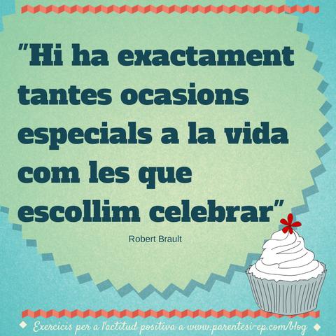 Hi ha exactament tantes ocasions especials a la vida com les que escollim celebrar