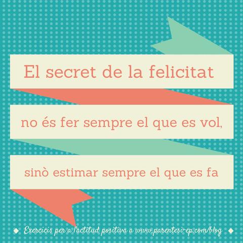 El secret de la felicitat no és fer sempre el que es vol, sinó estimar sempre el que es fa.