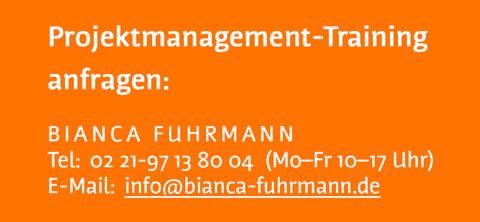 Projektmanagement-Training bei Bianca Fuhrmann anfragen per E-Mail info@bianca-fuhrmann.de oder telefonisch unter 02 21-97 13 80 04