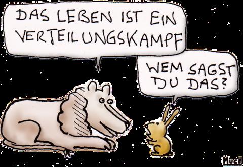 Ein Cartoon. Löwe: Das Leben ist ein Verteilungskampf. Hase: Wem sagst du das?