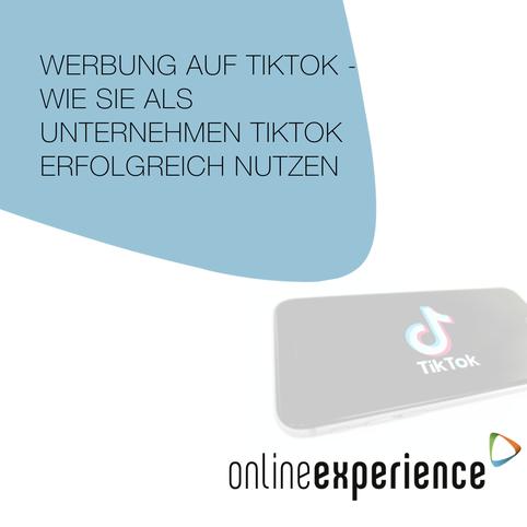 Werbung auf TikTok - Wie Sie als Unternehmen TikTok erfolgreich nutzen