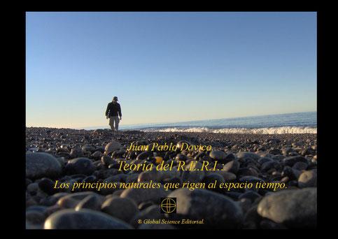 """""""Teoría del RERI.: Los principios naturales que rigen al espacio tiempo"""".  """"Juan Pablo Davico"""". 9789872681203."""