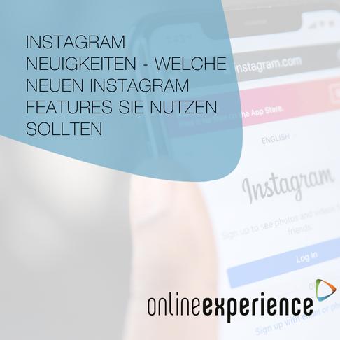 Instagram Neuigkeiten - Welche Instagram Features Sie unbedingt nutzen sollten
