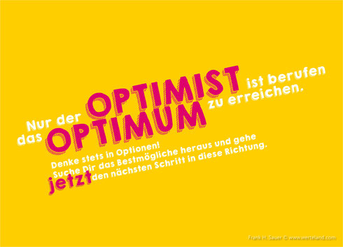 Nur der Optimist ist berufen das Optimum zu erreichen