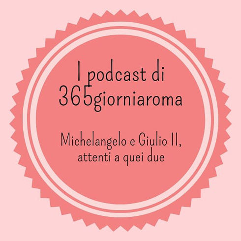 """È online il nuovo episodio de I podcast di 365giorniaroma: questa volta vi racconto di Michelangelo, Giulio II e della """"tragedia della sepoltura"""""""