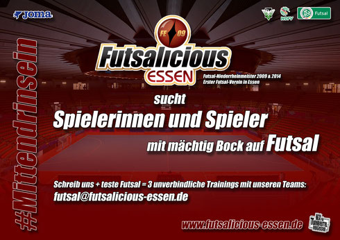 Die Abteilung Futsal von Futsalicious Essen e.V. sucht Spielerinnen oder Spieler mit Fußball-Vorerfahrung - Altersgruppe Ü17 - Interessierte melden sich bei futsal@futsalicious-essen.de