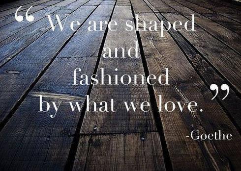 Wir bestehen aus dem, was wir lieben - Goethe
