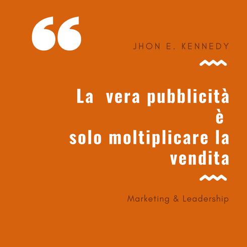 Jhon E. Kennedy - la vera pubblicità è solo moltiplicare la vendita