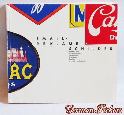 Email-Reklame-Schilder  von 1900-1960  aus Deutschland, der Schweiz, Frankreich, Belgien & Niederlande  Sammlung Andreas Maurer  Viele Abbildungen von Topraritäten  ISBN 3-907065-23-9