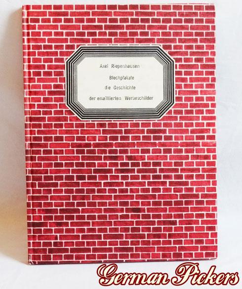 Blechplakate - die Geschichte der emaillierten Werbeschilder  Axel Riepenhausen  Diverse Abbildung von Schildern und viele Grundinfos  ISBN - 3-920192-73-7
