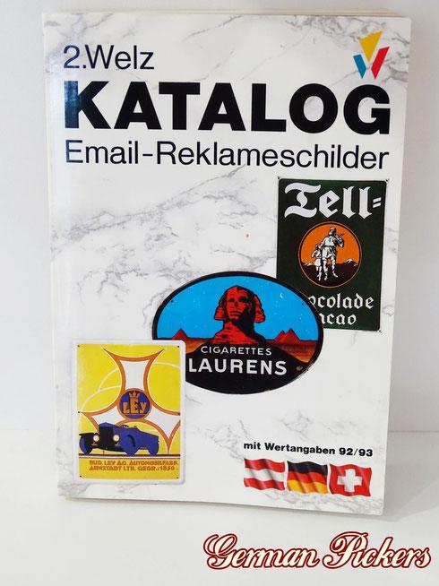 2. Welz Katalog Emailschilder  Erscheinungsjahr 1992 /1993  Knapp 2.000 Schilder sind abgebildet.  Auch hier: Preisangaben in DM und nicht mehr aktuell.  ISBN 3-9803125-1-8