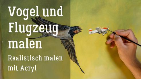 Vogel und Flugzeug malen, Realistisch malen mit Acryl