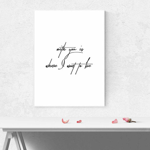 Typografie Print, Liebe - With you is where I want to be