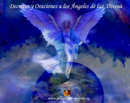 GUÍA PRÁCTICA PARA COMUNICARSE CON LOS ÁNGELES DE LUZ DIVINA - ORACIONES Y DECRETOS A LOS ÁNGELES - PROSPERIDAD UNIVERSAL. www.prosperidaduniversal.org