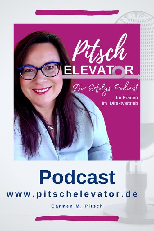 Podcast Pitsch Elevator von Carmen Pitsch. Der Erfolgs-Podcast für Frauen im Direktvertrieb und Network Marketing