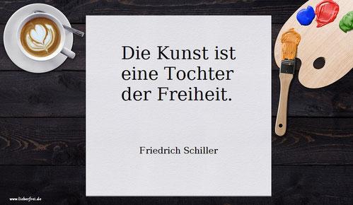 Zitat Friedrich Schiller Die Kunst ist eine Tochter der Freiheit Redewendung frei sein Sprüche Sprichworte