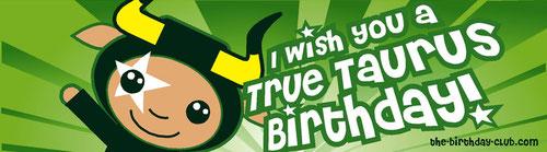 I wish you a True Taurus Birthday!