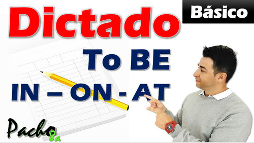 Dictado to be y preposiciones IN ON AT - Francisco Ochoa