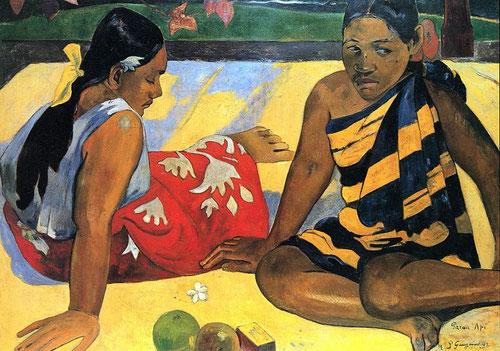 Paul Gauguin. Parau api (¿Qué hay de nuevo?)1892 Fragmento de la realidad cotidiana tahitiana, imagen de ensueño, ritmos armoniosos, abstractos, figuras estáticas, líneas onduladas..todo es orden, belleza, voluptuosidad..