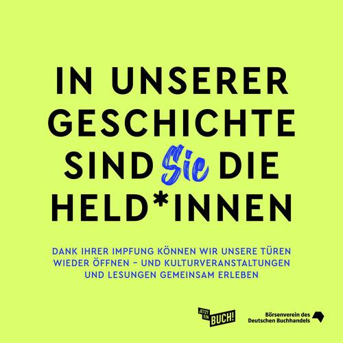 """Impfkampagne vom Börsenverein des Deutschen Buchhandels gegen Covid-19: """"In unserer Geschichte sind SIE die Helden. Dank Ihrer Impfung können wir unsere Türen wieder öffnen - und Kulturveranstaltungen und Lesungen gemeinsam erleben."""""""