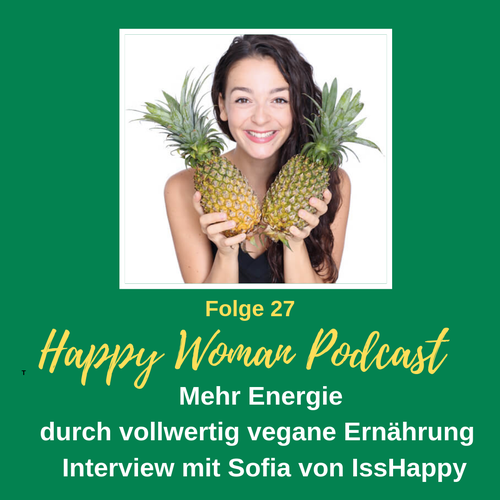Sofia Isshappy, Happy Woman Podcast, Vegane Ernährung, Stefanie Carla Schäfer