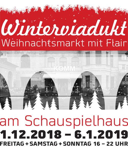Winterviadukt - Weihnachtsmarkt mit Flair am Schauspielhaus. 1.12.2018 - 6.1. 2019 Freitag + Samstag + Sonntag 16-22 Uhr