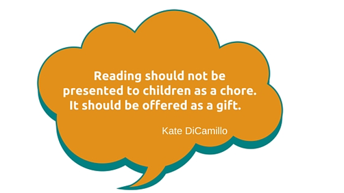 Kate DiCamiilo quote:  Reading should be offered as a gift not a chore.