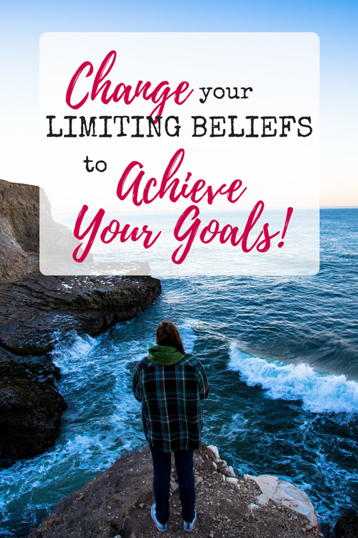 Change your limiting beliefs to achieve your goals