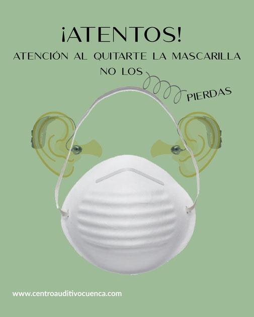 Atención al quitarte la mascarilla, no pierdas los audífonos. Centro Auditivo Cuenca.