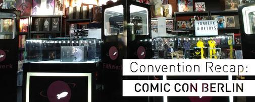 Convention Recap German Comic Con Berlin FANwerk be-toys