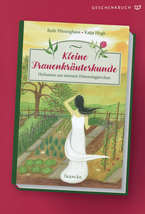 Kleine Frauenkräuterkunde - Ruth Pfenninghaus - Katja Hogh